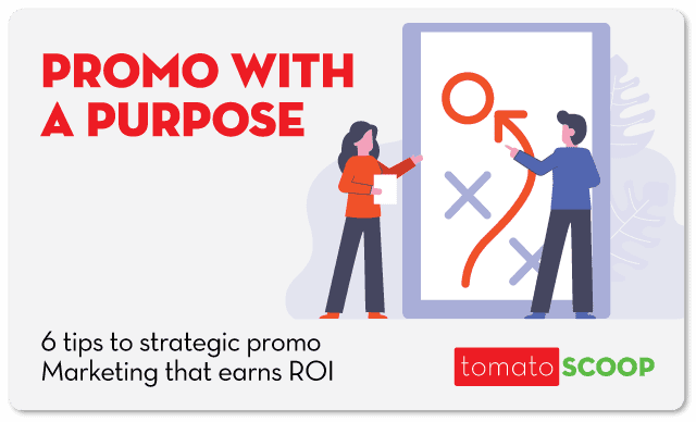 Promo With A Purpose: 6 Tips To Strategic Promo Marketing That Earns ROI