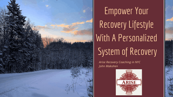 Empower Your Recovery Lifestyle With A Personalized System of Recovery (And To Fulfill Your Needs, Wants, and Desires).