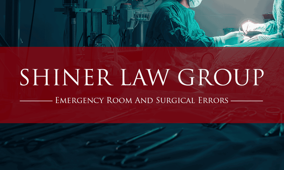 Emergency Room And Surgical Errors Shiner Law Group