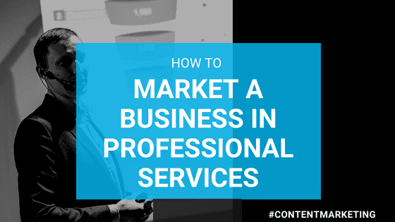 How to Market a Business in Professional Services
