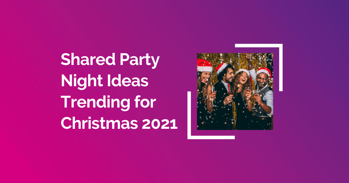 Shared Party Night Ideas Trending for Christmas 2021
