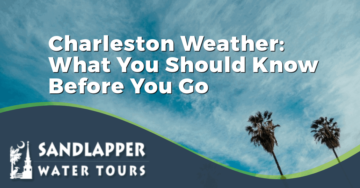 Charleston Weather: What You Should Know Before You Go. Sandlapper Water Tours Blog