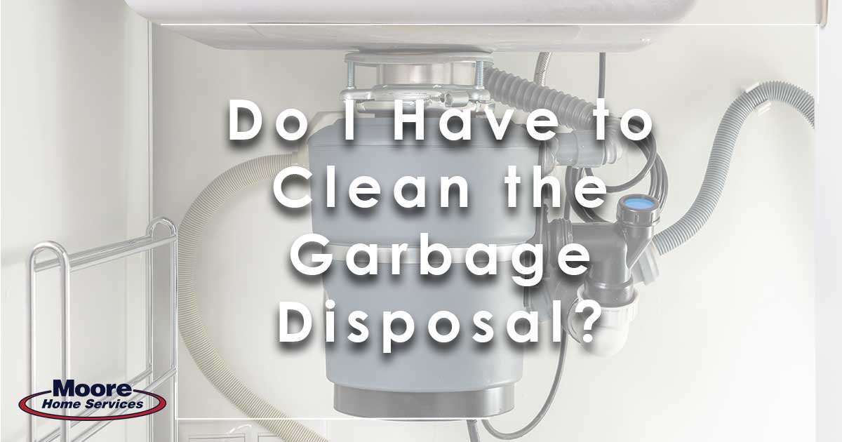 Do I Have to Clean the Garbage Disposal?