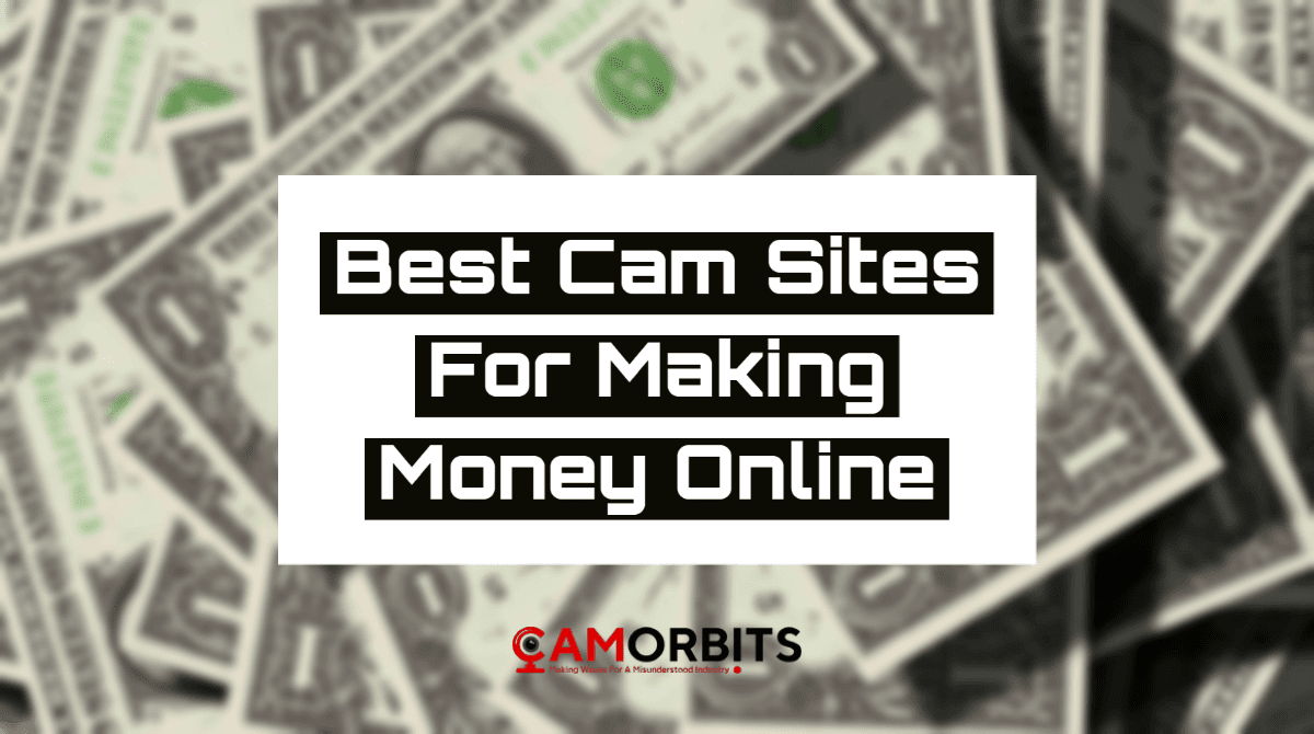 Best Cam Sites For Making Money Online in 2021