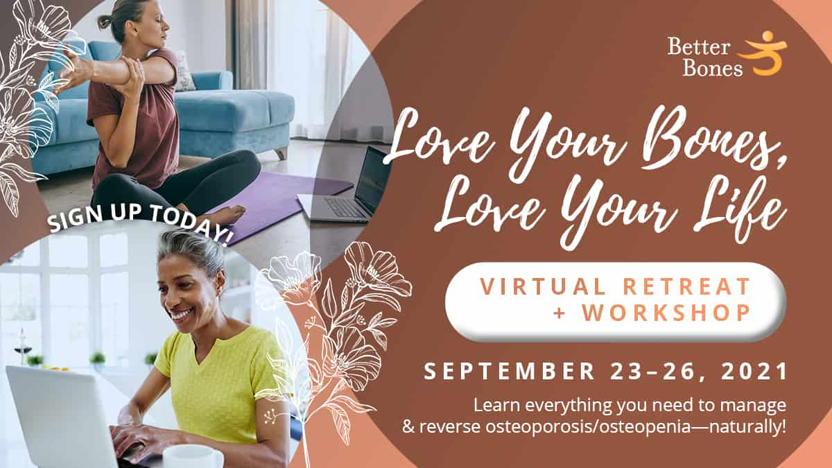Build and work on your own natural bone health program with bone health expert, Dr. Susan Brown at our Love Your Bones, Love Your Life Retreat September 23-26!