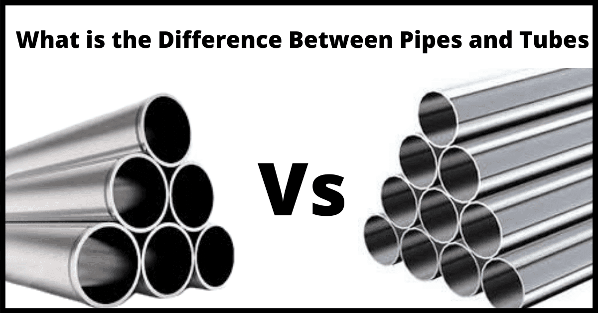 What is the Difference between Pipes and Tubes?