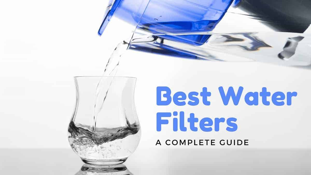 Best Water Filters - A Complete Guide