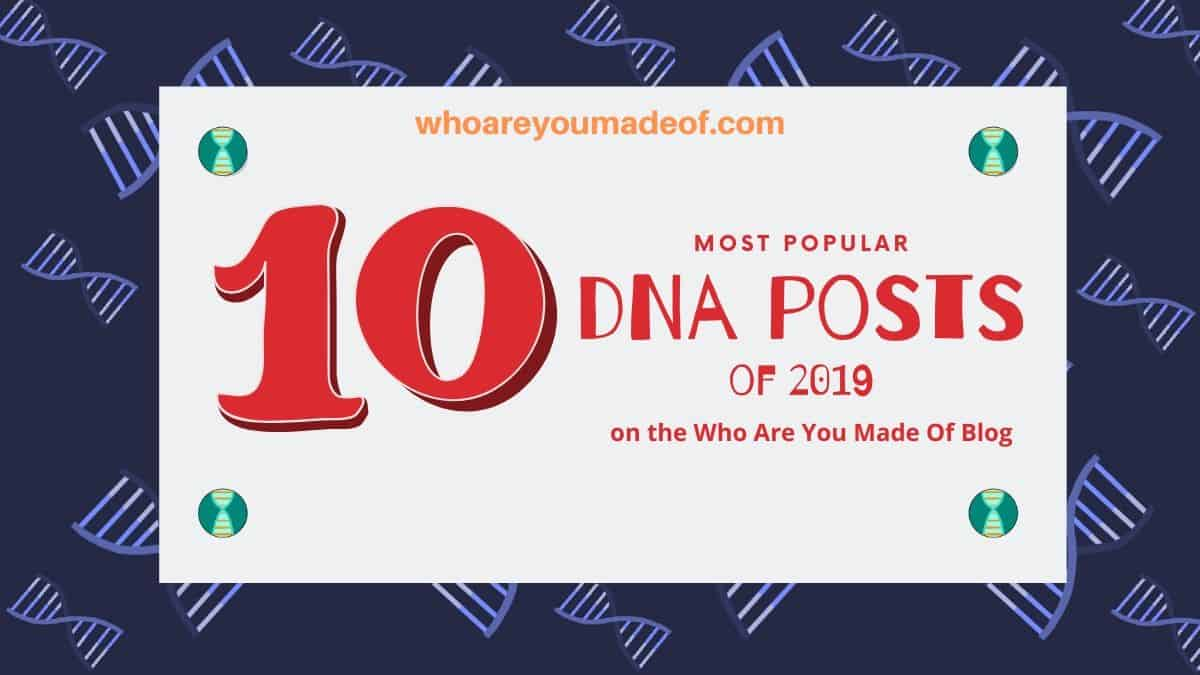 Top 10 DNA Blog Posts of 2019 on Who Are You Made Of(1)