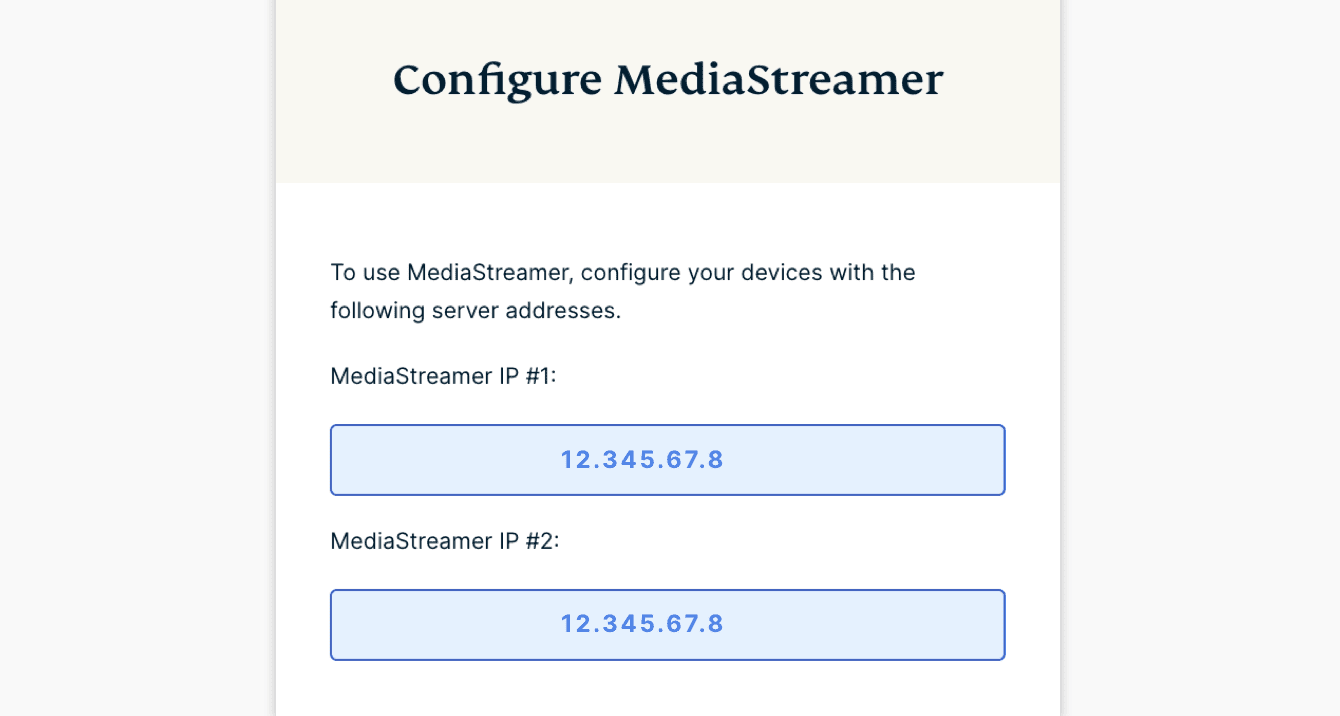 "Under ""Configure MediaStreamer,"" you will find the IP addresses for MediaStreamer."