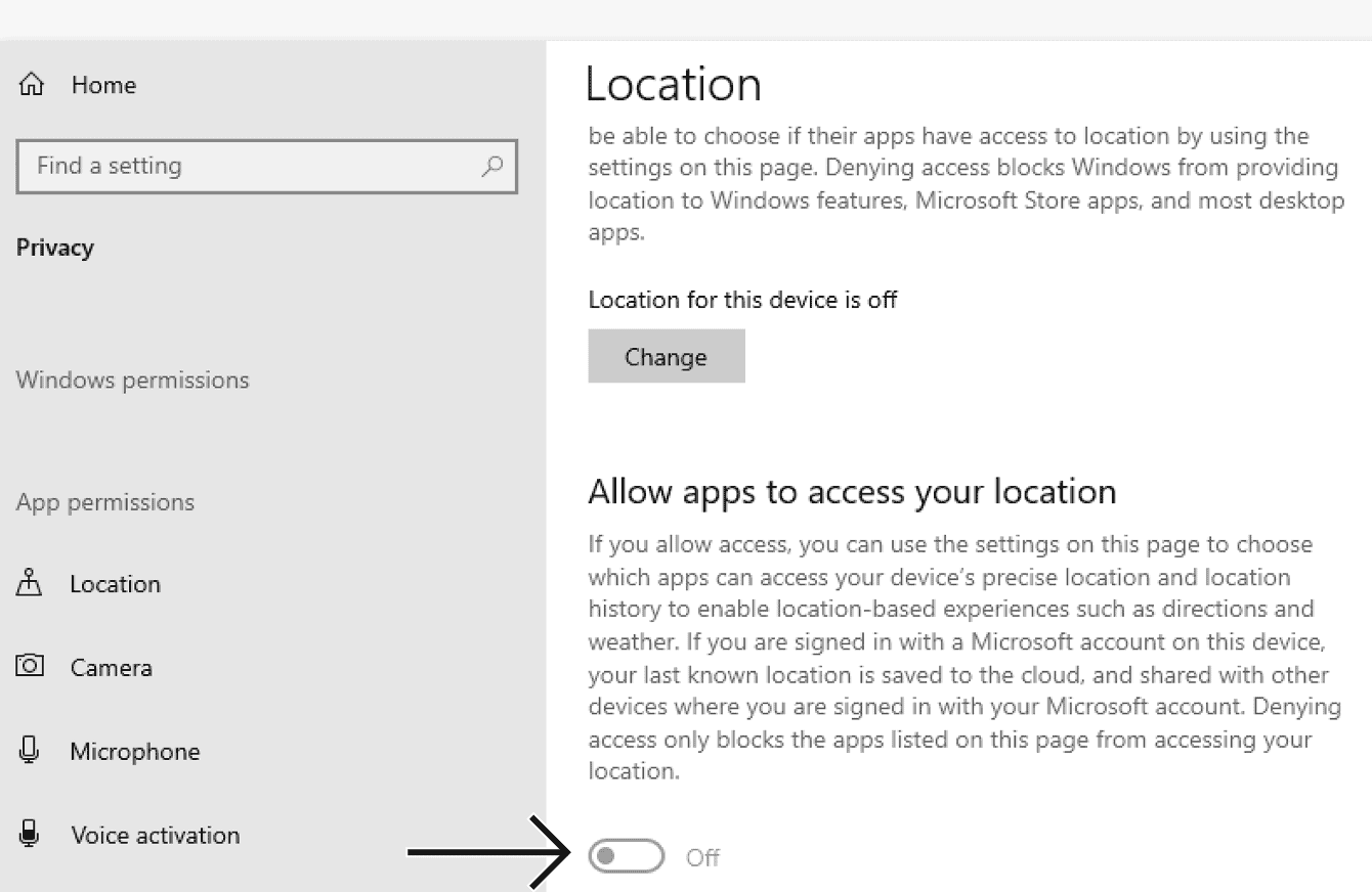 "Toggle ""Allows apps to access your location"" off."