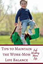 Tips to Maintain the Work-Mom Life Balance