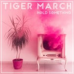 Hold Something - Tiger March