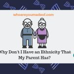Why Don't I Have an Ethnicity That My Parent Has_