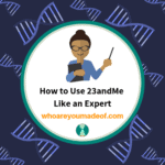 How to Use 23andMe Like an Expert