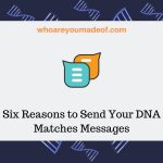 Six Reasons to Send Your DNA Matches Messages