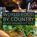 World Food by Country World Travel Chef Blogs