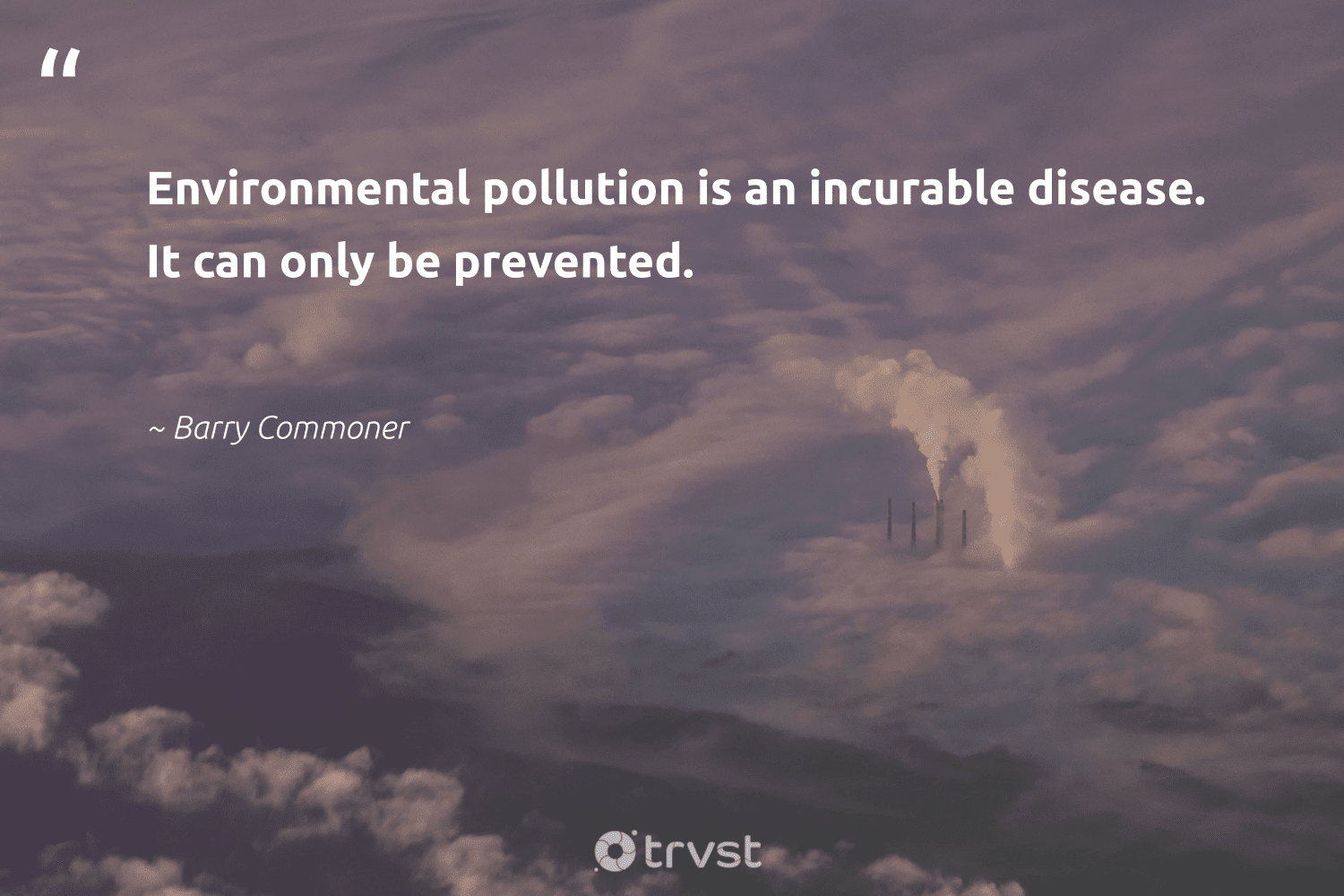 """""""Environmental pollution is an incurable disease. It can only be prevented.""""  - Barry Commoner #trvst #quotes #pollute #environmental #pollution #spill #ecofriendly #gogreen #collectiveaction #climatechange #wildlifeplanet #thinkgreen"""