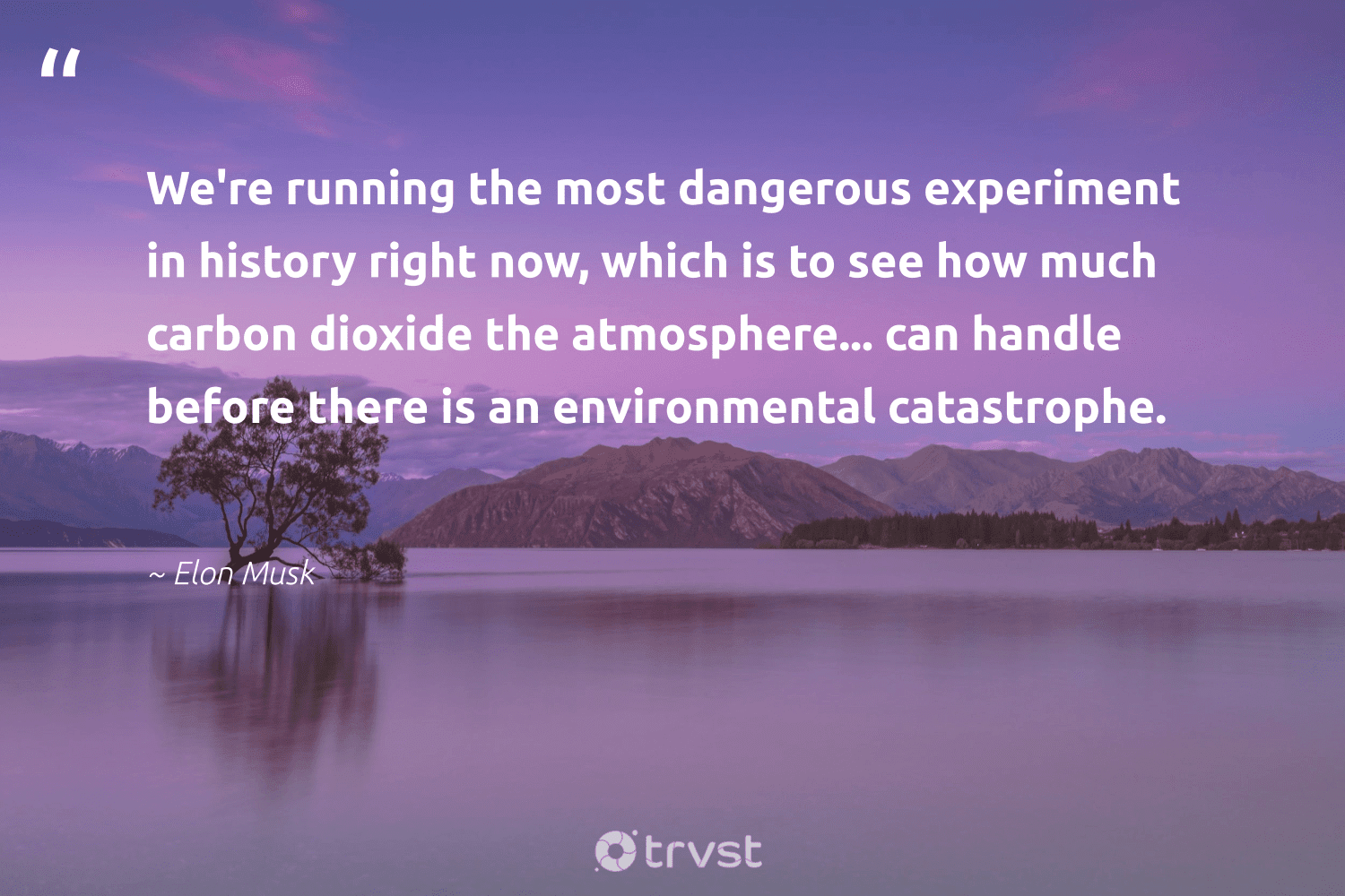 """""""We're running the most dangerous experiment in history right now, which is to see how much carbon dioxide the atmosphere... can handle before there is an environmental catastrophe.""""  - Elon Musk #trvst #quotes #environmental #carbon #environmentallyfriendly #changetheworld #volunteer #gogreen #wildlifeplanet #thinkgreen #giveback #socialchange"""