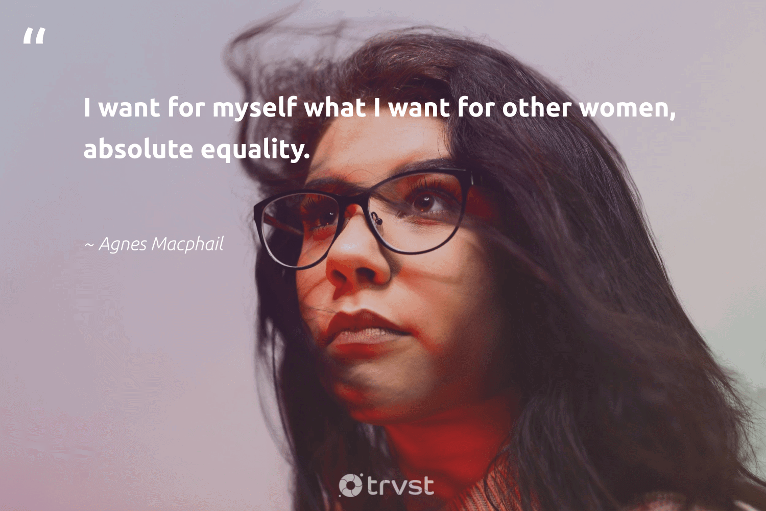 """""""I want for myself what I want for other women, absolute equality.""""  - Agnes Macphail #trvst #quotes #equality #women #equalopportunity #socialgood #giveback #takeaction #empowerment #bethechange #makeadifference #dotherightthing"""