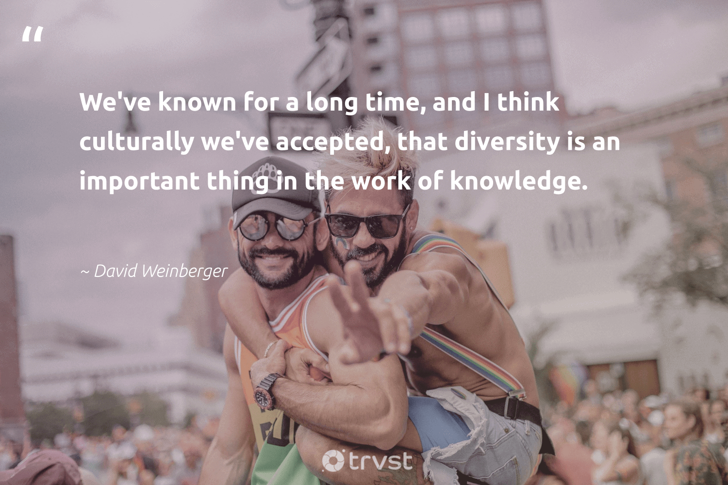 """""""We've known for a long time, and I think culturally we've accepted, that diversity is an important thing in the work of knowledge.""""  - David Weinberger #trvst #quotes #diversity #representationmatters #discrimination #socialchange #bethechange #beinspired #inclusion #giveback #weareallone #thinkgreen"""