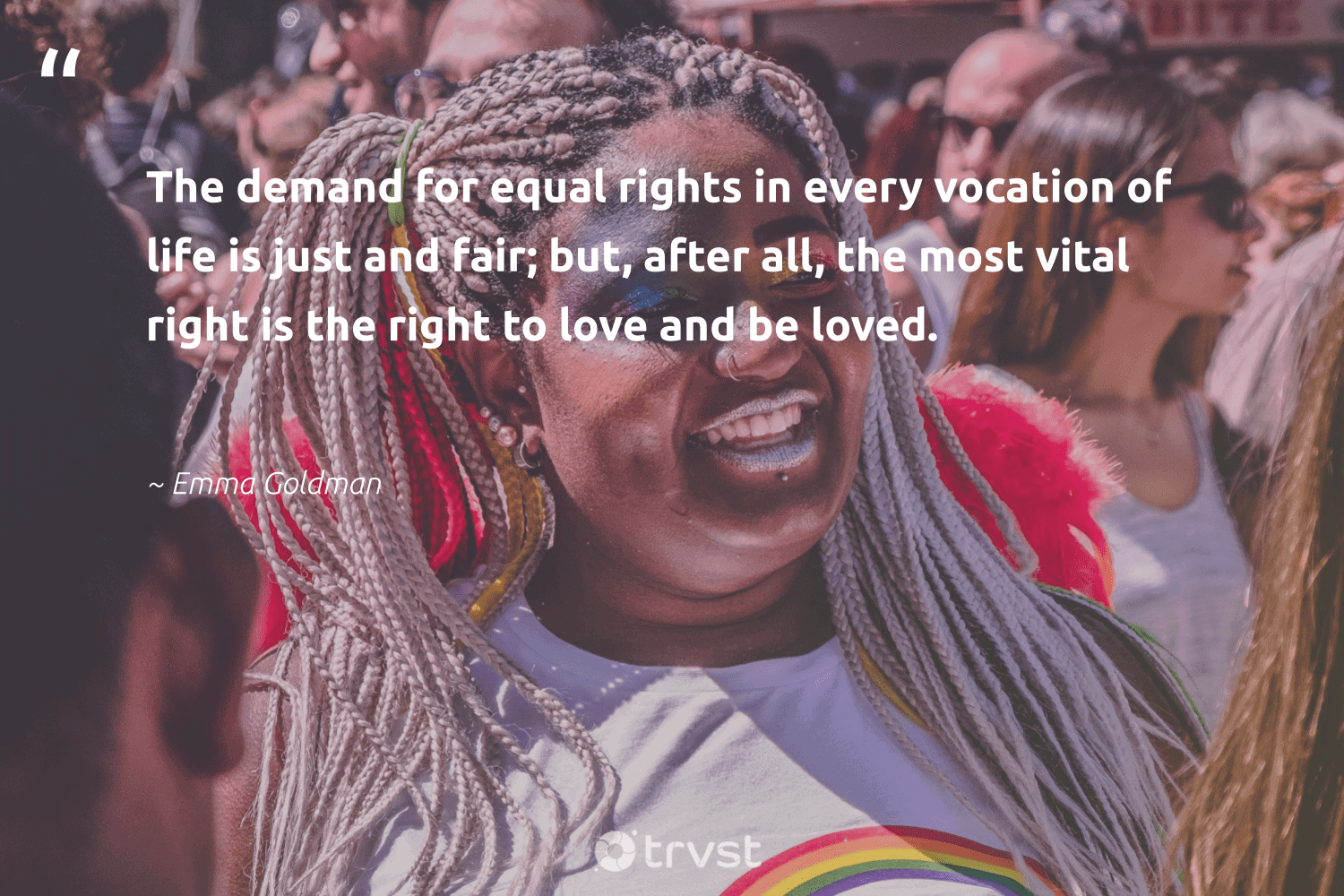 """""""The demand for equal rights in every vocation of life is just and fair; but, after all, the most vital right is the right to love and be loved.""""  - Emma Goldman #trvst #quotes #equality #love #equalrights #empowerment #socialchange #bethechange #collectiveaction #giveback #socialgood #socialimpact"""
