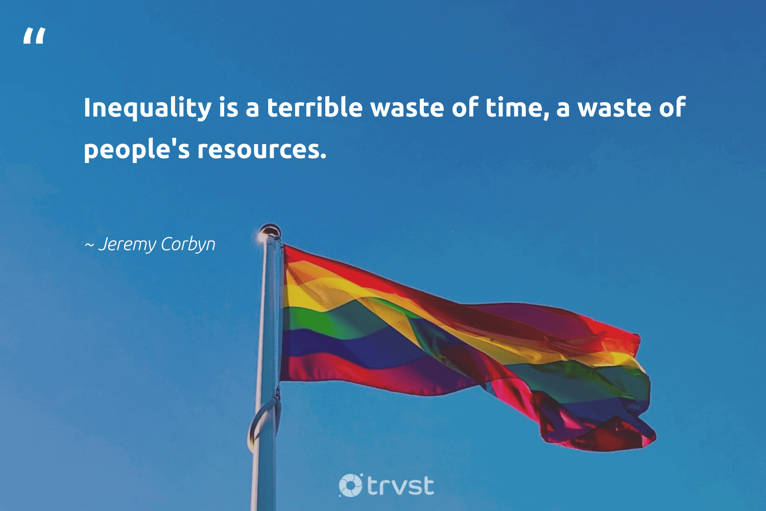 """""""Inequality is a terrible waste of time, a waste of people's resources.""""  - Jeremy Corbyn #trvst #quotes #waste #giveback #collectiveaction #socialgood #beinspired #bethechange #socialchange #weareallone #changetheworld #makeadifference"""