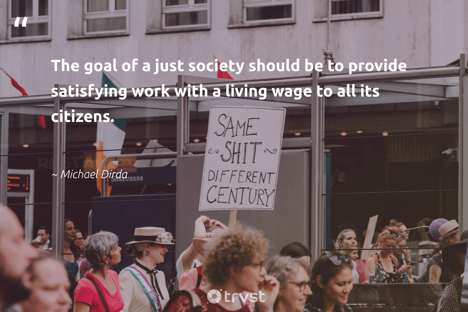 """""""The goal of a just society should be to provide satisfying work with a living wage to all its citizens.""""  - Michael Dirda #trvst #quotes #society #weareallone #collectiveaction #makeadifference #takeaction #socialchange #bethechange #socialgood #thinkgreen #giveback"""