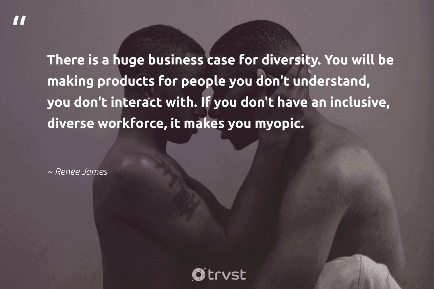 """""""There is a huge business case for diversity. You will be making products for people you don't understand, you don't interact with. If you don't have an inclusive, diverse workforce, it makes you myopic.""""  - Renee James #trvst #quotes #diversity #representationmatters #inclusion #weareallone #makeadifference #beinspired #discrimination #socialchange #giveback #bethechange"""
