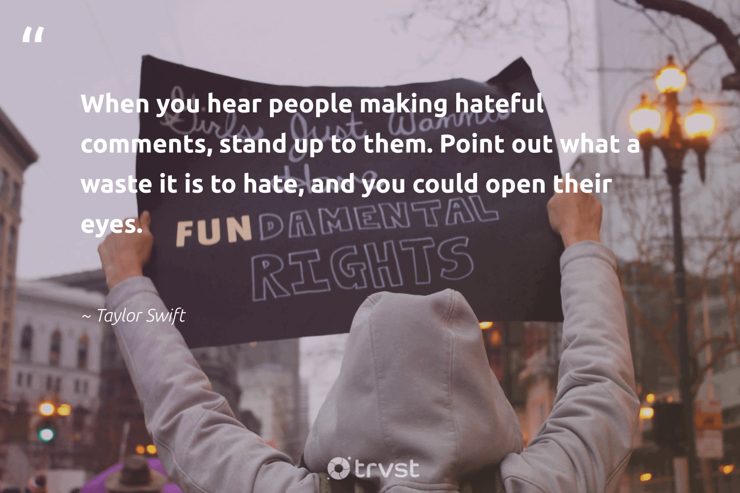 """""""When you hear people making hateful comments, stand up to them. Point out what a waste it is to hate, and you could open their eyes.""""  - Taylor Swift #trvst #quotes #waste #makeadifference #dotherightthing #socialchange #planetearthfirst #giveback #bethechange #socialgood #collectiveaction #weareallone"""