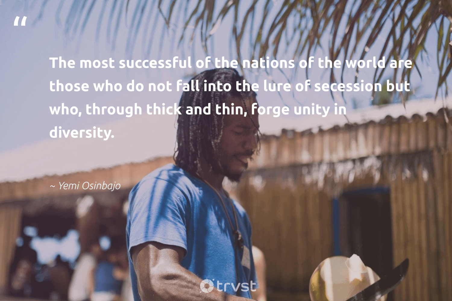"""""""The most successful of the nations of the world are those who do not fall into the lure of secession but who, through thick and thin, forge unity in diversity.""""  - Yemi Osinbajo #trvst #quotes #diversity #representationmatters #discrimination #weareallone #giveback #dogood #inclusion #socialgood #makeadifference #bethechange"""