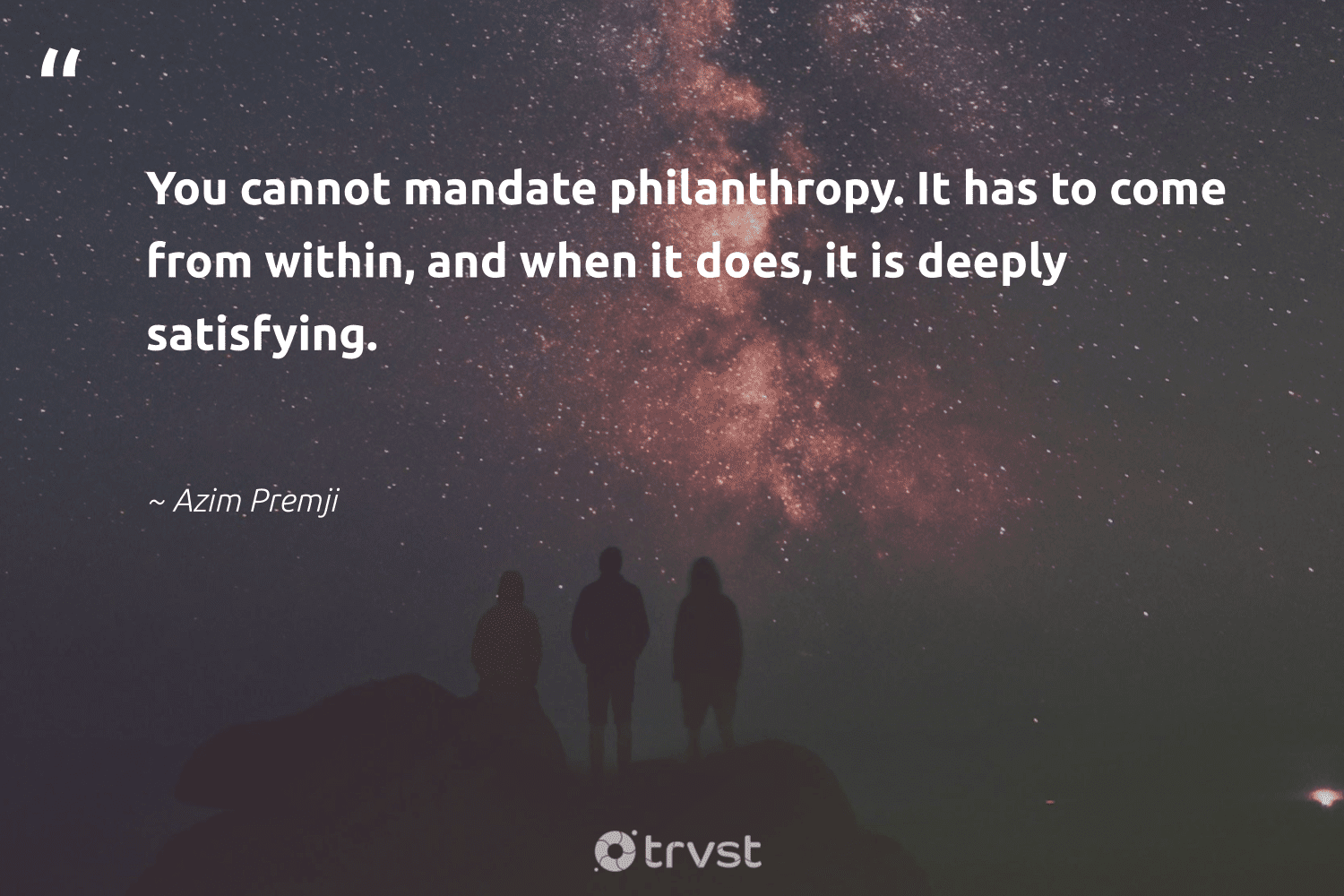 """""""You cannot mandate philanthropy. It has to come from within, and when it does, it is deeply satisfying.""""  - Azim Premji #trvst #quotes #philanthropy #philanthropic #itscooltobekind #changemakers #dotherightthing #togetherwecan #giveforthefuture #socialimpact #collectiveaction #beinspired"""