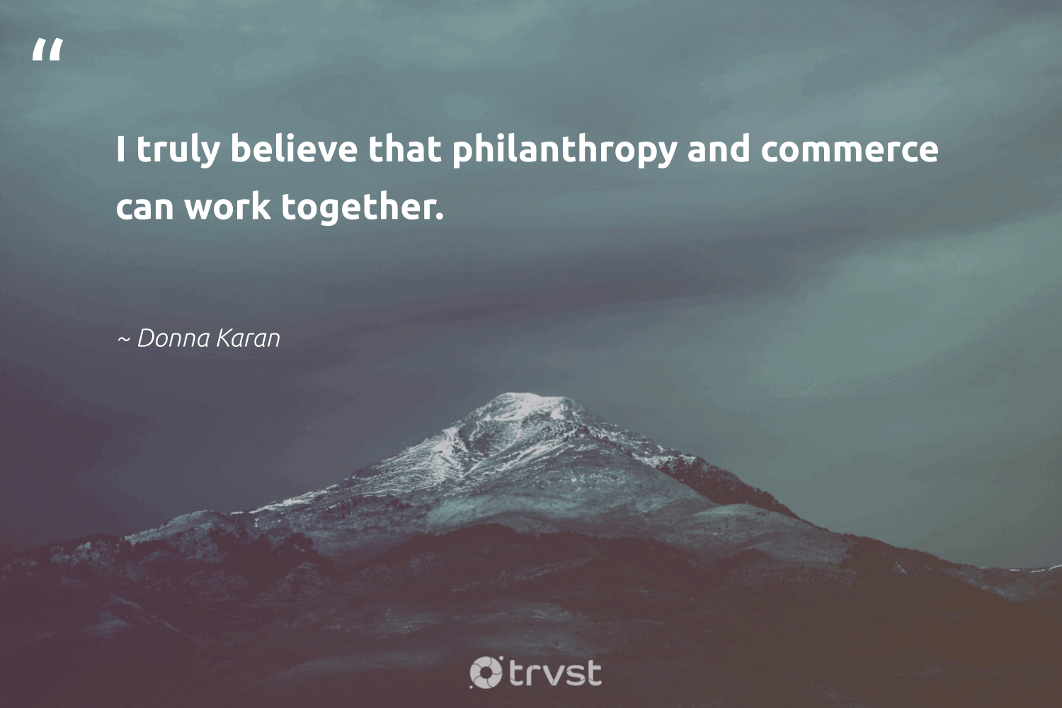 """""""I truly believe that philanthropy and commerce can work together.""""  - Donna Karan #trvst #quotes #philanthropy #philanthropic #giveforthefuture #togetherwecan #dosomething #changemakers #itscooltobekind #collectiveaction #impact #planetearthfirst"""