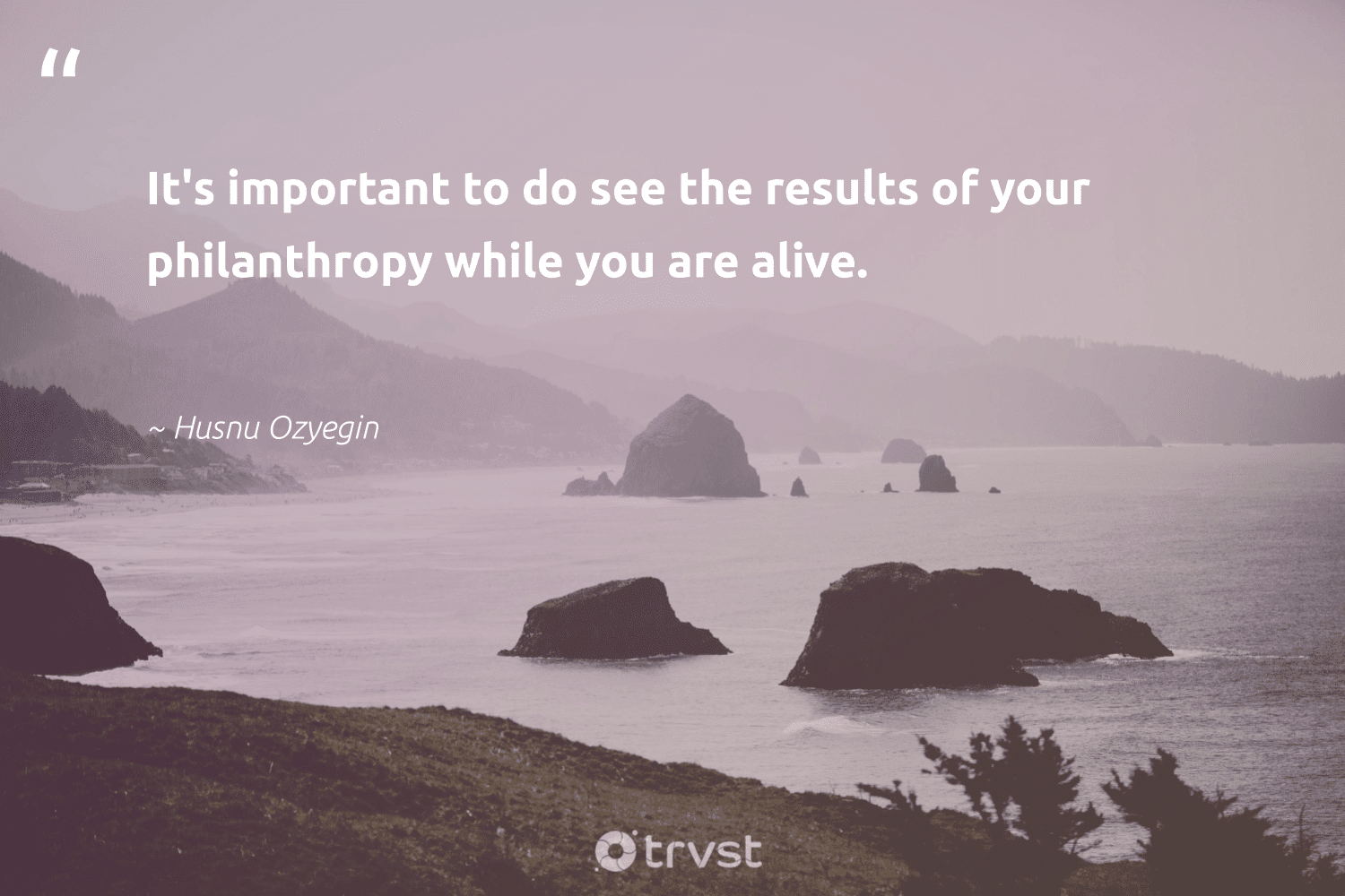 """""""It's important to do see the results of your philanthropy while you are alive.""""  - Husnu Ozyegin #trvst #quotes #philanthropy #results #philanthropic #giveforthefuture #itscooltobekind #dogood #togetherwecan #changemakers #ecoconscious #beinspired"""