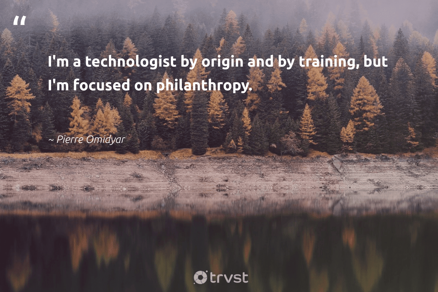 """""""I'm a technologist by origin and by training, but I'm focused on philanthropy.""""  - Pierre Omidyar #trvst #quotes #philanthropy #philanthropic #changemakers #giveforthefuture #impact #togetherwecan #itscooltobekind #beinspired #ecoconscious #bethechange"""