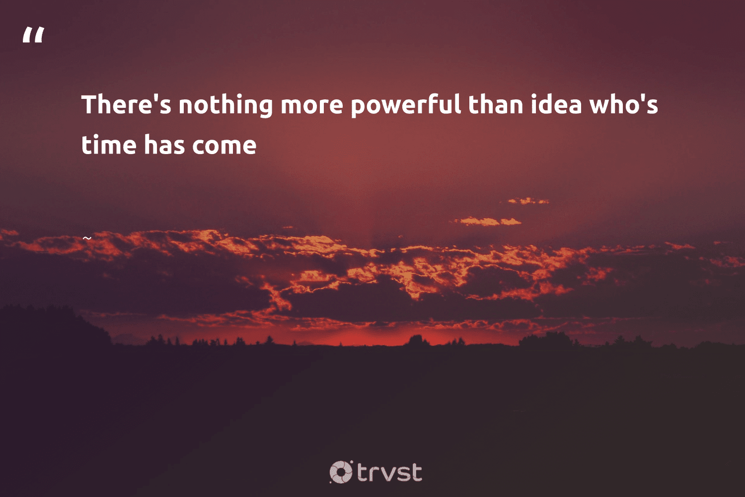 """""""There's nothing more powerful than idea who's time has come""""  -  #trvst #quotes #nevergiveup #socialchange #begreat #bethechange #togetherwecan #socialimpact #mindset #collectiveaction #health #gogreen"""