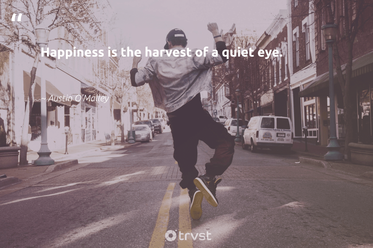 """""""Happiness is the harvest of a quiet eye.""""  - Austin O'Malley #trvst #quotes #happiness #begreat #bethechange #mindset #thinkgreen #togetherwecan #socialchange #health #changetheworld #nevergiveup"""