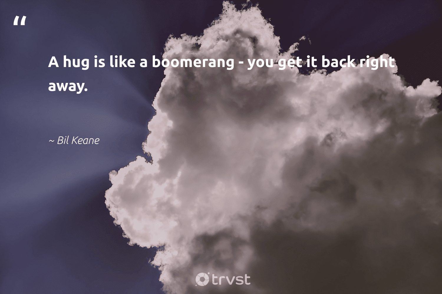 """""""A hug is like a boomerang - you get it back right away.""""  - Bil Keane #trvst #quotes #begreat #impact #mindset #takeaction #nevergiveup #socialimpact #health #beinspired #changemakers #thinkgreen"""