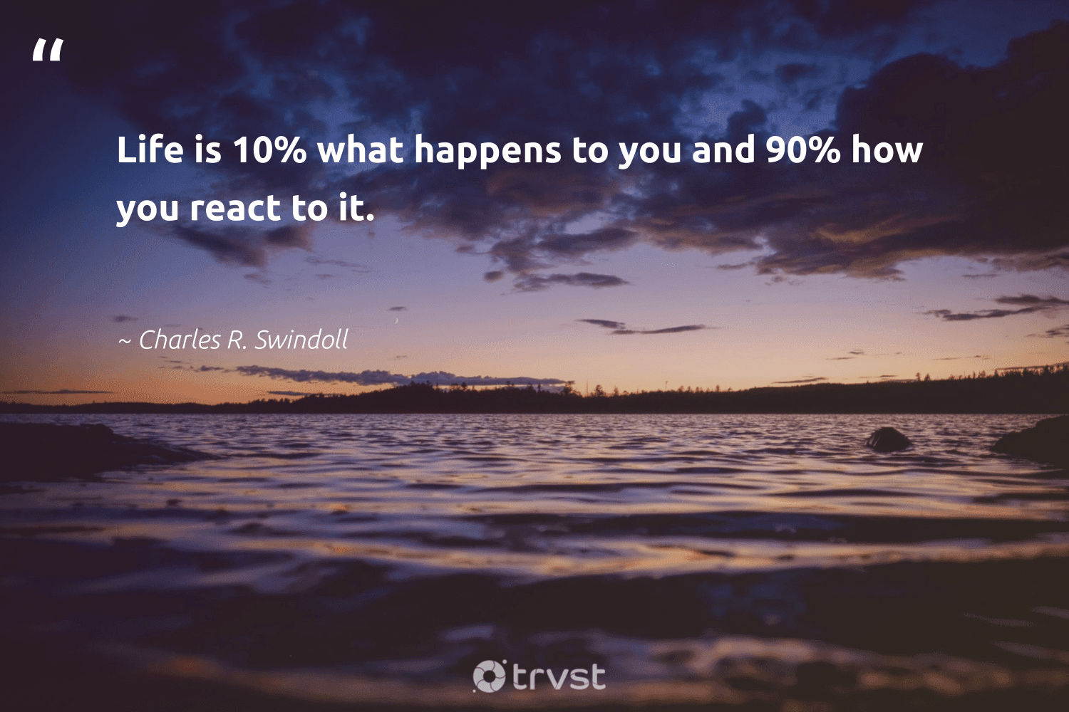 """""""Life is 10% what happens to you and 90% how you react to it. """"  - Charles R. Swindoll #trvst #quotes #mindset #changetheworld #changemakers #collectiveaction #begreat #dogood #nevergiveup #dosomething #togetherwecan #socialchange"""