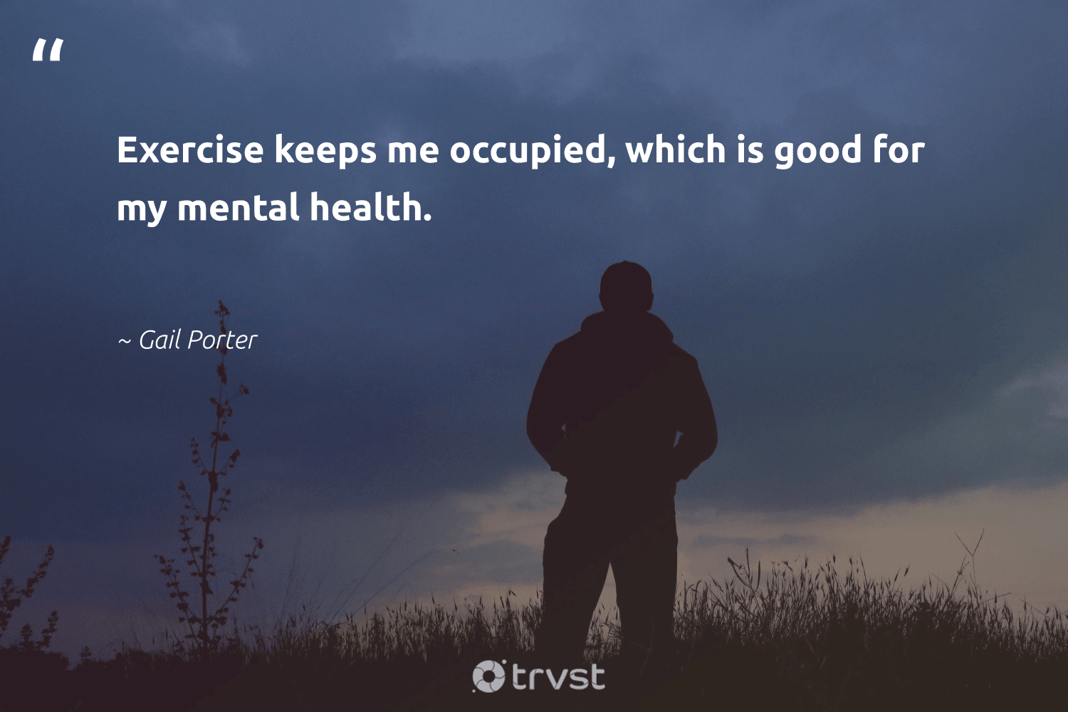 """""""Exercise keeps me occupied, which is good for my mental health.""""  - Gail Porter #trvst #quotes #mentalhealth #health #exercise #depression #togetherwecan #changemakers #changetheworld #anxiety #begreat #nevergiveup"""