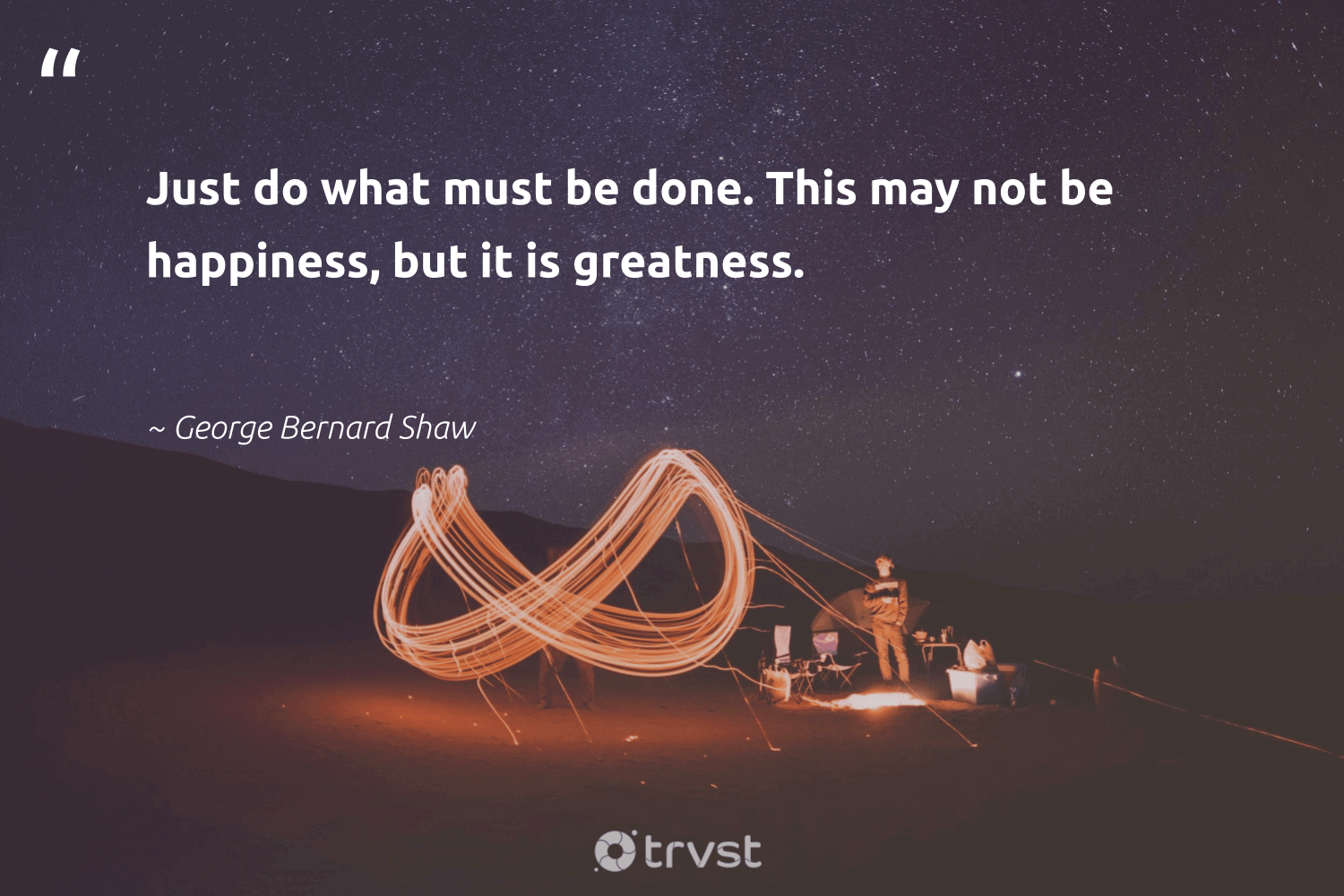 """""""Just do what must be done. This may not be happiness, but it is greatness.""""  - George Bernard Shaw #trvst #quotes #happiness #togetherwecan #bethechange #begreat #beinspired #changemakers #ecoconscious #health #impact #nevergiveup"""