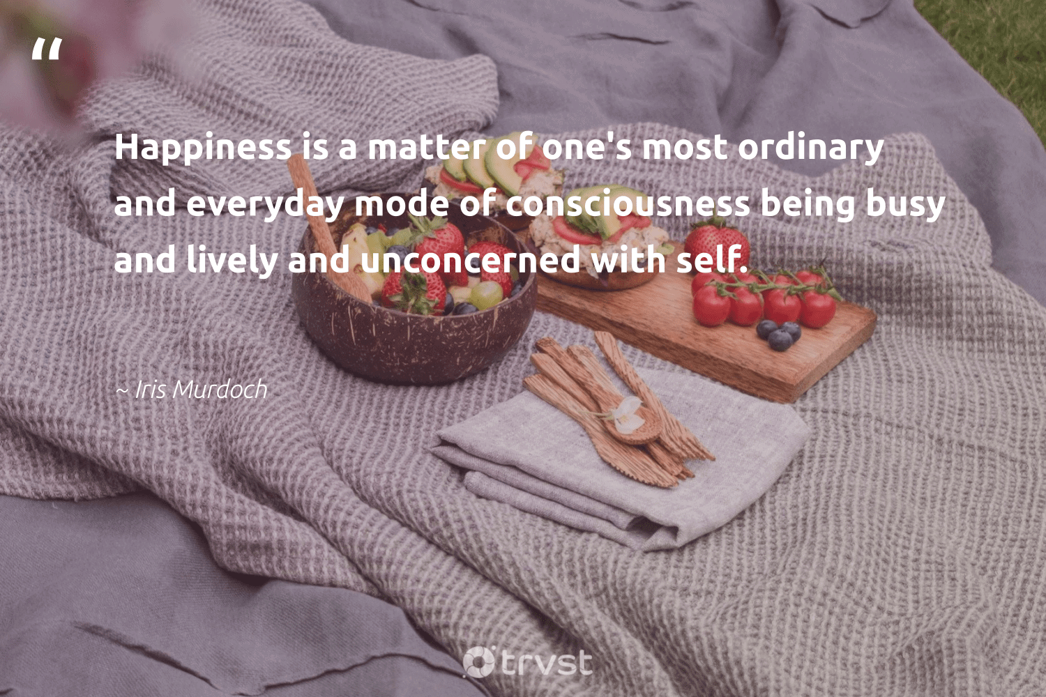 """""""Happiness is a matter of one's most ordinary and everyday mode of consciousness being busy and lively and unconcerned with self.""""  - Iris Murdoch #trvst #quotes #happiness #consciousness #nevergiveup #ecoconscious #mindset #changetheworld #health #thinkgreen #changemakers #bethechange"""