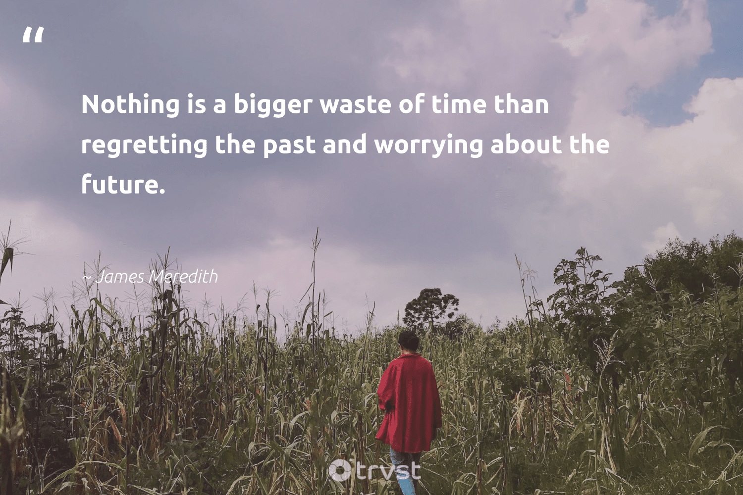 """""""Nothing is a bigger waste of time than regretting the past and worrying about the future.""""  - James Meredith #trvst #quotes #waste #mindset #dogood #changemakers #planetearthfirst #nevergiveup #thinkgreen #health #collectiveaction #begreat"""