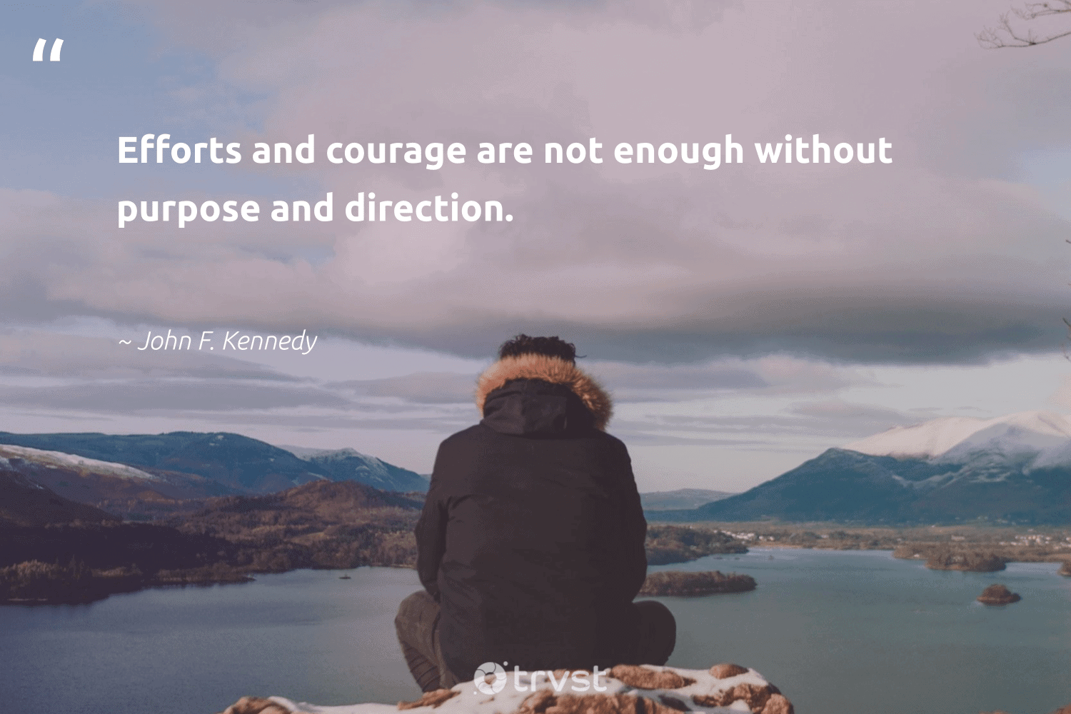 """""""Efforts and courage are not enough without purpose and direction.""""  - John F. Kennedy #trvst #quotes #purpose #findpurpose #begreat #nevergiveup #impact #purposedriven #health #togetherwecan #socialimpact #findingpupose"""