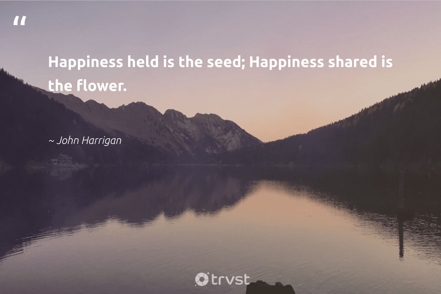 """""""Happiness held is the seed; Happiness shared is the flower.""""  - John Harrigan #trvst #quotes #happiness #begreat #bethechange #togetherwecan #collectiveaction #changemakers #socialchange #nevergiveup #gogreen #health"""