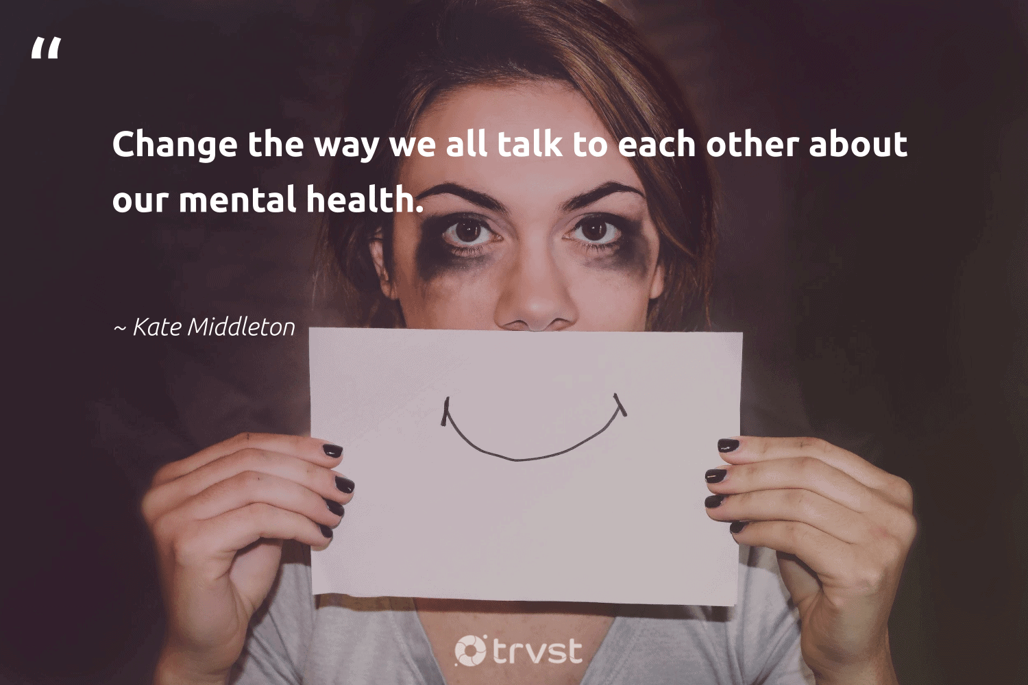 """""""Change the way we all talk to each other about our mental health.""""  - Kate Middleton #trvst #quotes #mentalhealth #health #mentalhealthmatters #togetherwecan #mindset #changetheworld #anxiety #nevergiveup #changemakers #takeaction"""