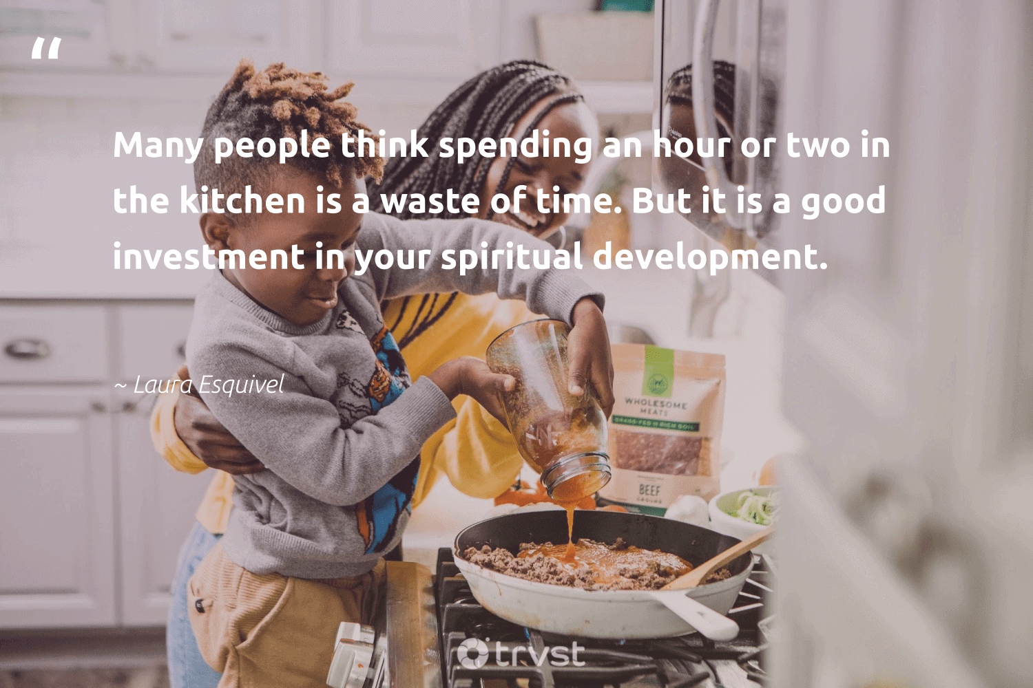 """""""Many people think spending an hour or two in the kitchen is a waste of time. But it is a good investment in your spiritual development.""""  - Laura Esquivel #trvst #quotes #waste #spiritual #development #changemakers #collectiveaction #health #dotherightthing #mindset #bethechange #begreat"""