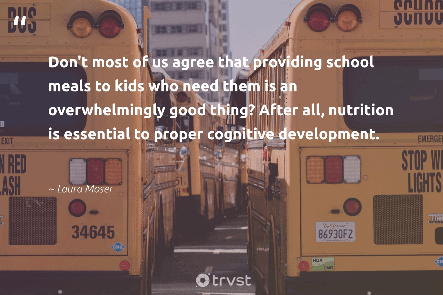"""""""Don't most of us agree that providing school meals to kids who need them is an overwhelmingly good thing? After all, nutrition is essential to proper cognitive development.""""  - Laura Moser #trvst #quotes #eatclean #nutrition #development #healthyeating #begreat #nevergiveup #bethechange #healthyfood #mindset #changemakers"""