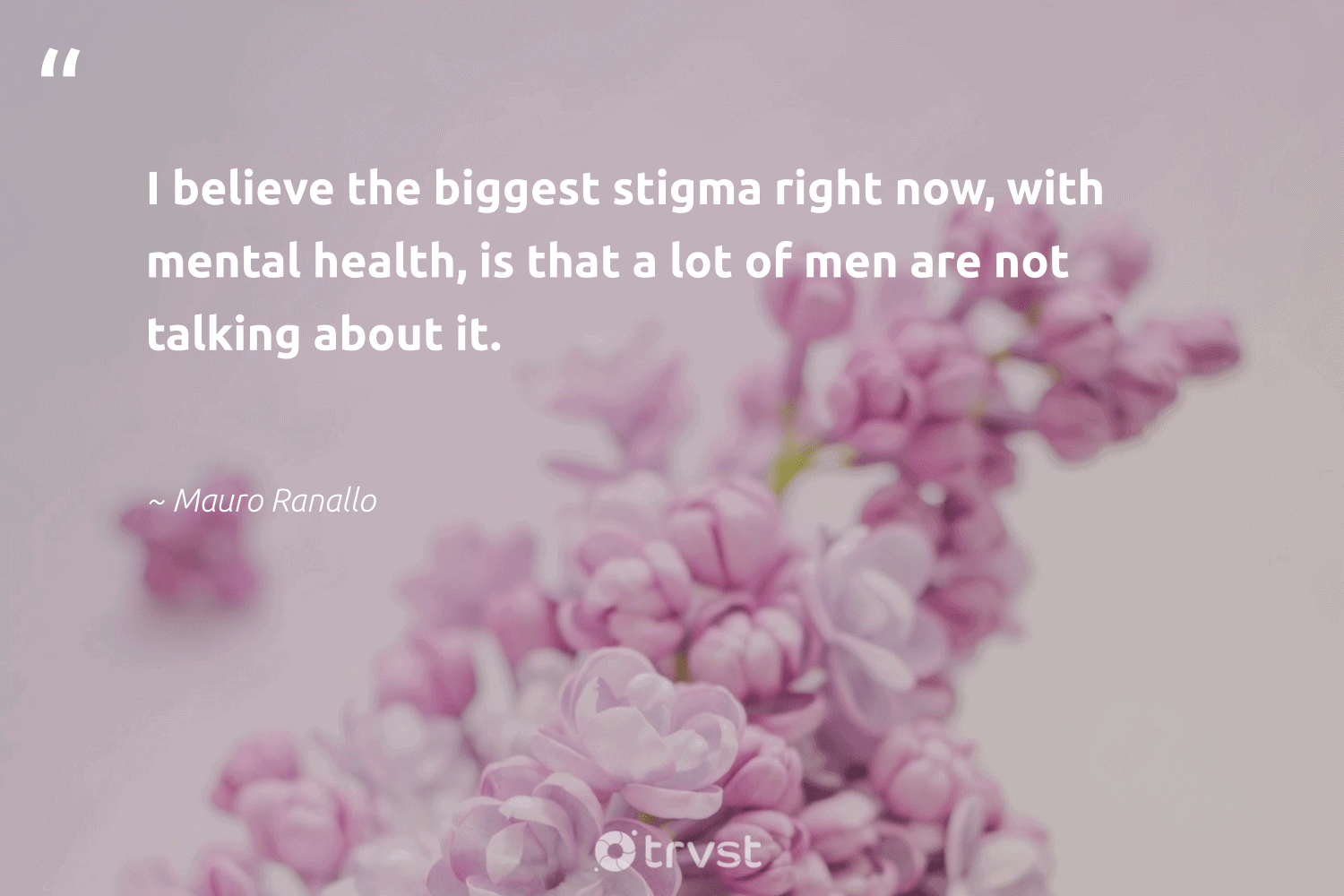 """""""I believe the biggest stigma right now, with mental health, is that a lot of men are not talking about it.""""  - Mauro Ranallo #trvst #quotes #mentalhealth #health #mentalhealthmatters #mindset #nevergiveup #thinkgreen #depression #togetherwecan #changemakers #socialchange"""