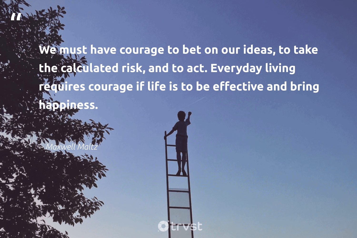 """""""We must have courage to bet on our ideas, to take the calculated risk, and to act. Everyday living requires courage if life is to be effective and bring happiness.""""  - Maxwell Maltz #trvst #quotes #happiness #togetherwecan #dogood #begreat #impact #changemakers #bethechange #nevergiveup #takeaction #health"""