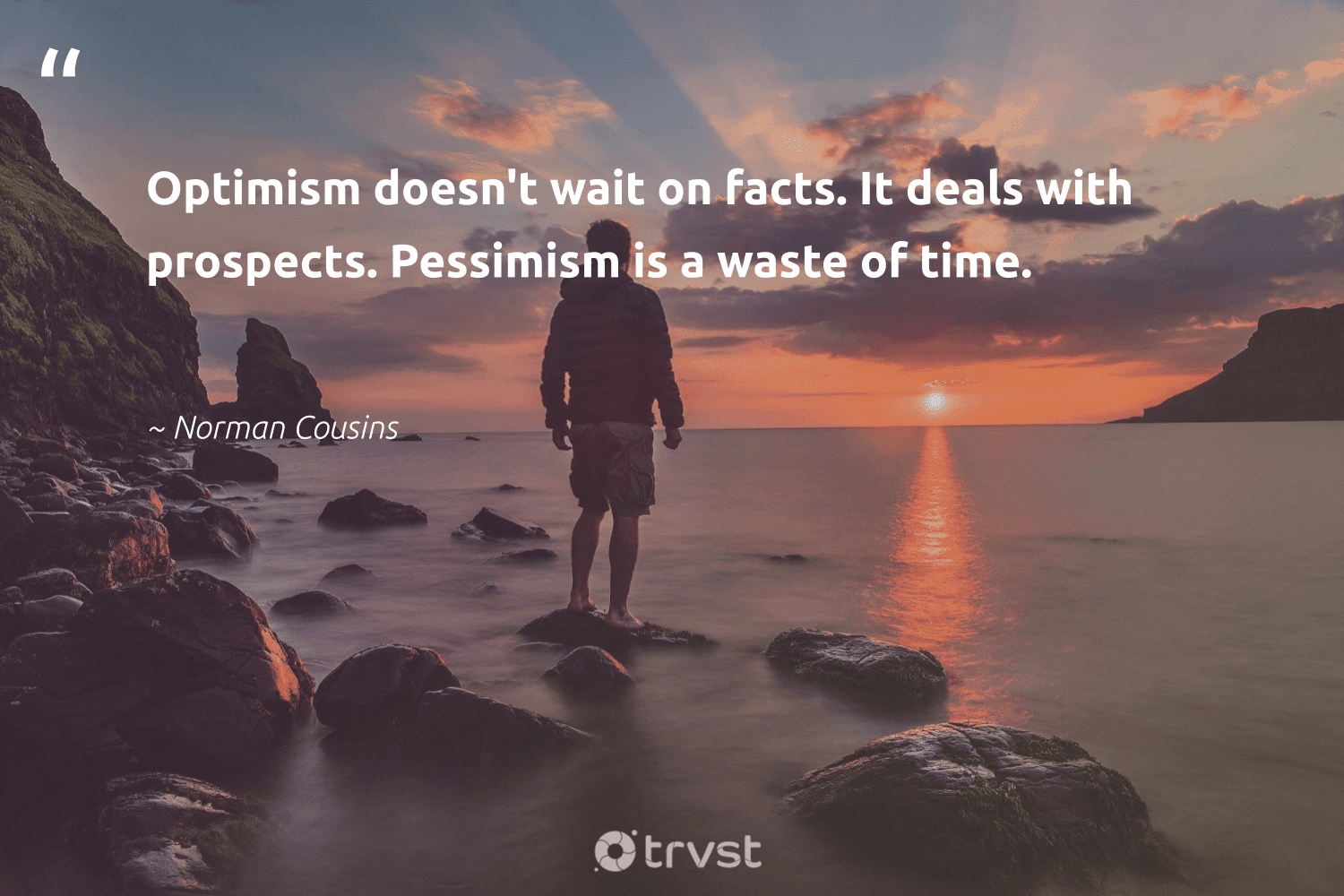 """""""Optimism doesn't wait on facts. It deals with prospects. Pessimism is a waste of time.""""  - Norman Cousins #trvst #quotes #waste #togetherwecan #thinkgreen #begreat #collectiveaction #nevergiveup #impact #changemakers #gogreen #health"""